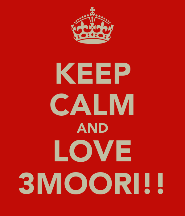 KEEP CALM AND LOVE 3MOORI!!