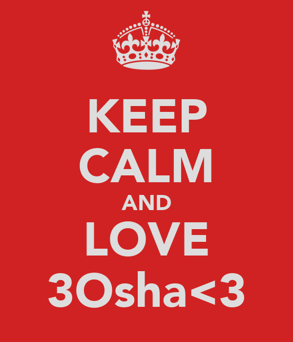 KEEP CALM AND LOVE 3Osha<3
