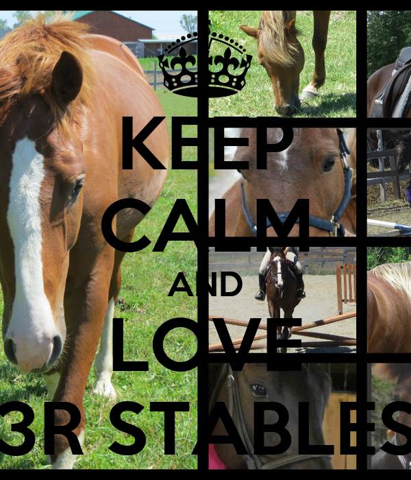 KEEP CALM AND LOVE 3R STABLES