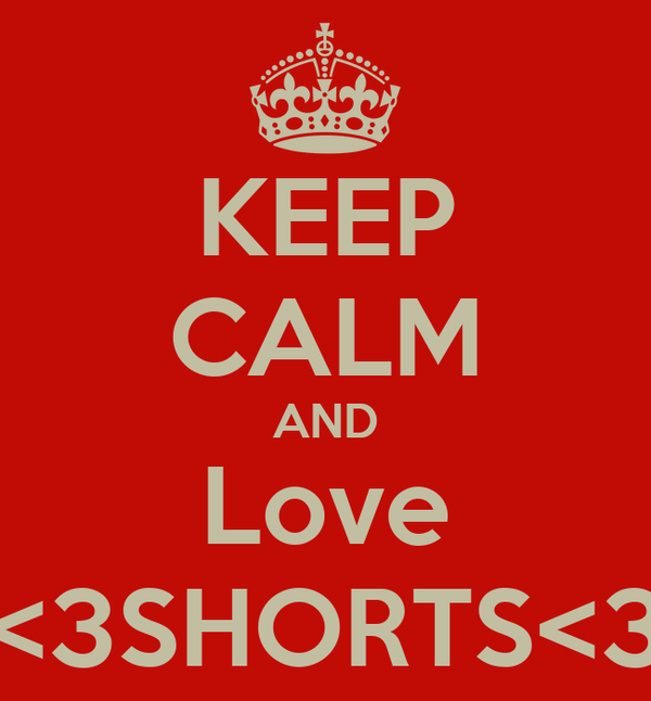 KEEP CALM AND Love <3SHORTS<3