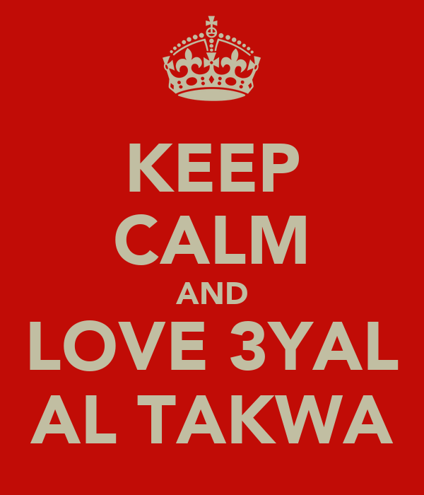 KEEP CALM AND LOVE 3YAL AL TAKWA