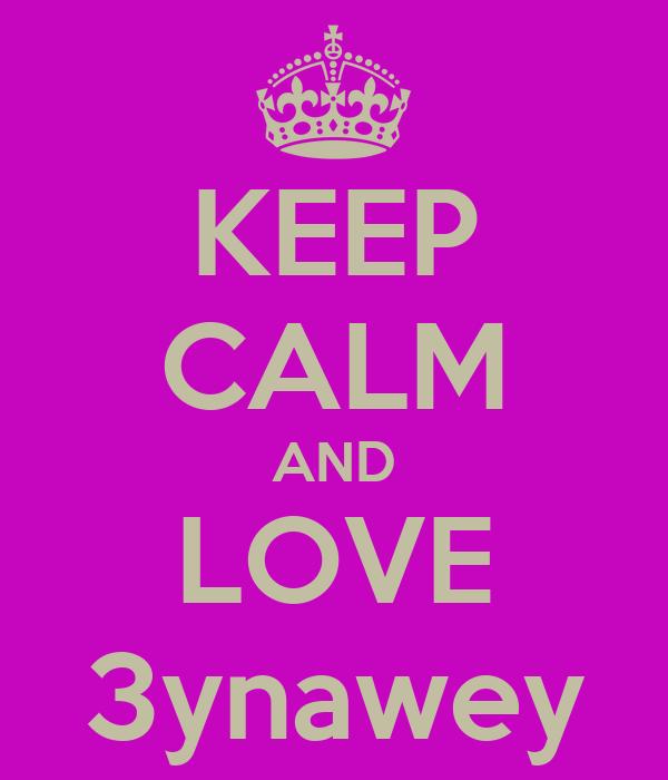 KEEP CALM AND LOVE 3ynawey