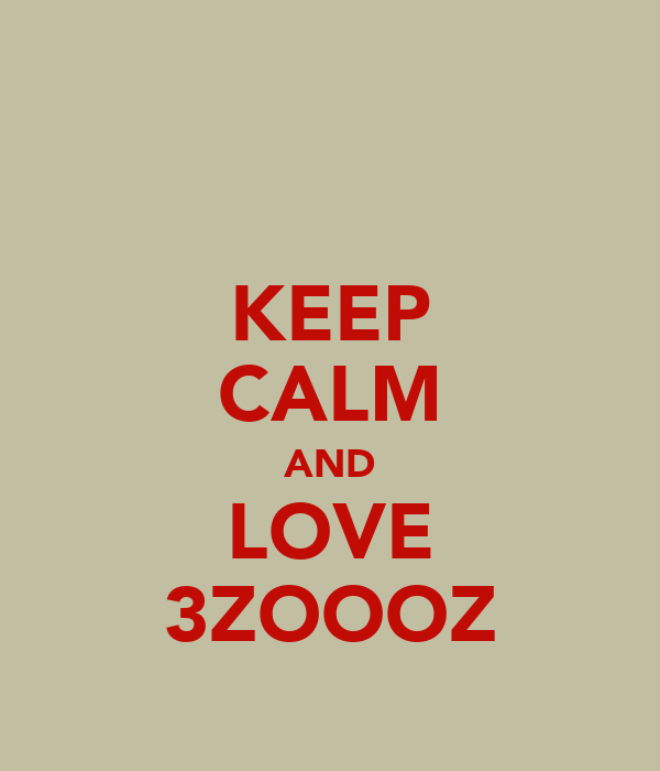 KEEP CALM AND LOVE 3ZOOOZ