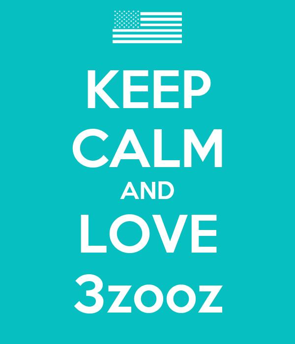 KEEP CALM AND LOVE 3zooz