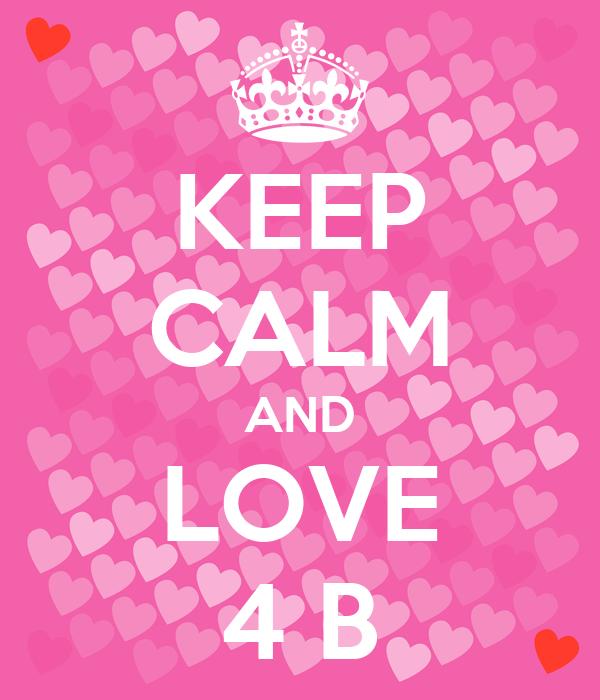 KEEP CALM AND LOVE 4 B