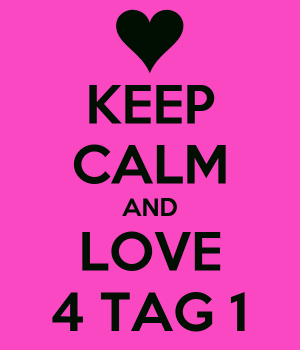 KEEP CALM AND LOVE 4 TAG 1