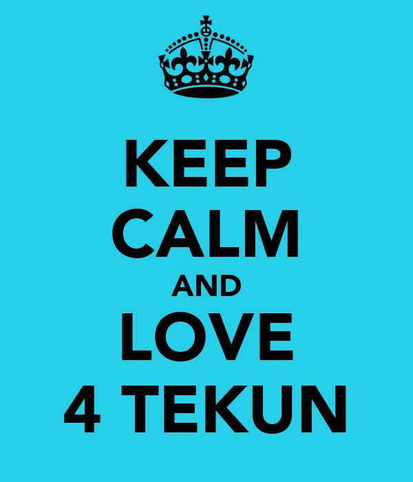 KEEP CALM AND LOVE 4 TEKUN