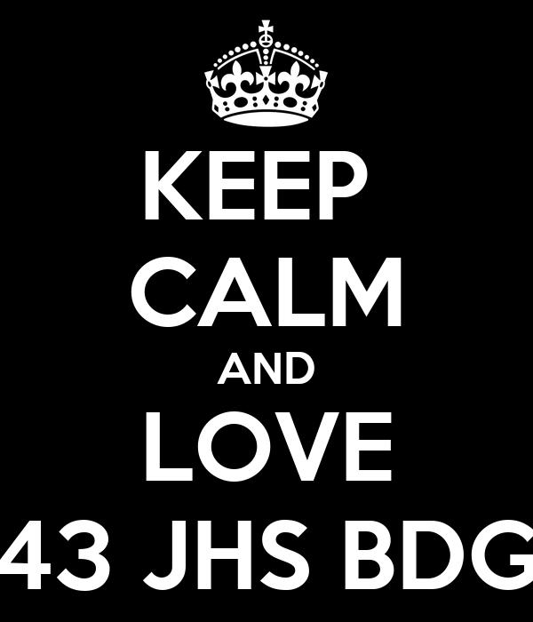 KEEP  CALM AND LOVE 43 JHS BDG