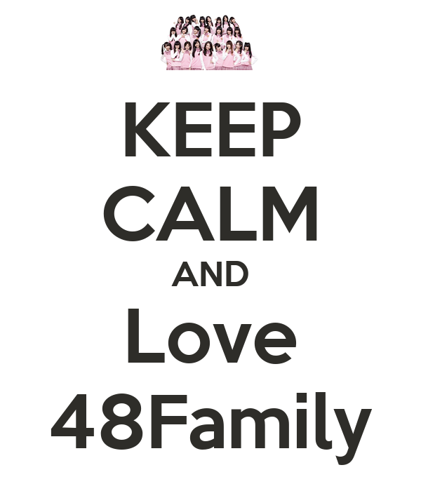 KEEP CALM AND Love 48Family