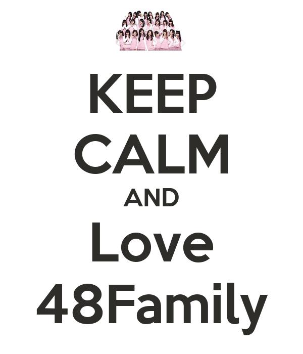 KEEP CALM AND Love 48Family