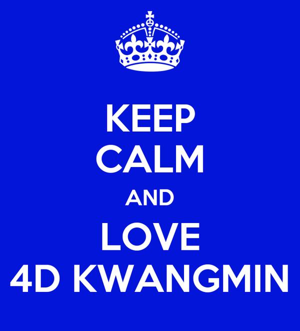 KEEP CALM AND LOVE 4D KWANGMIN