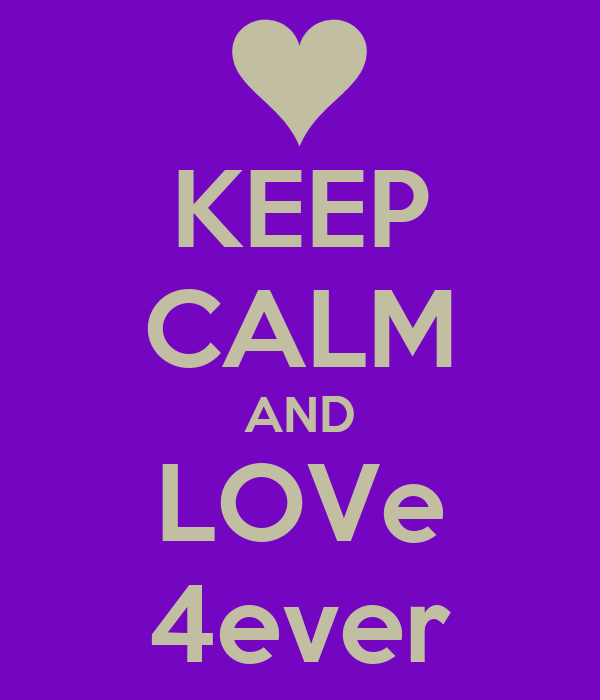 KEEP CALM AND LOVe 4ever