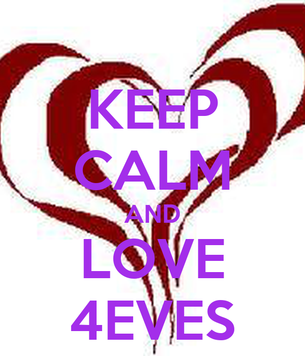 KEEP CALM AND LOVE 4EVES
