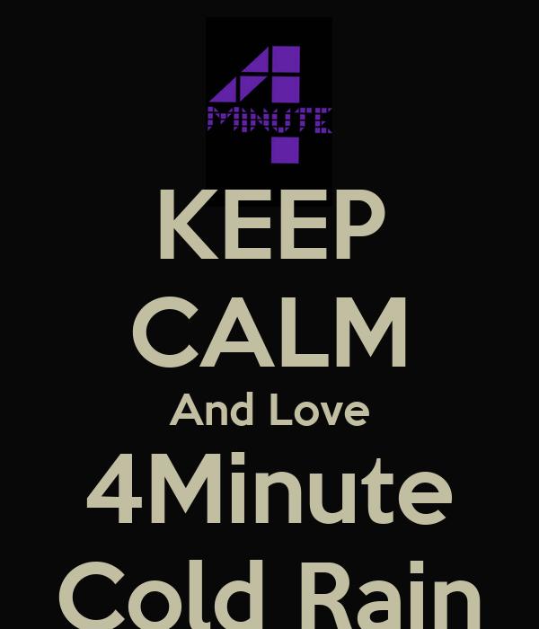 KEEP CALM And Love 4Minute Cold Rain