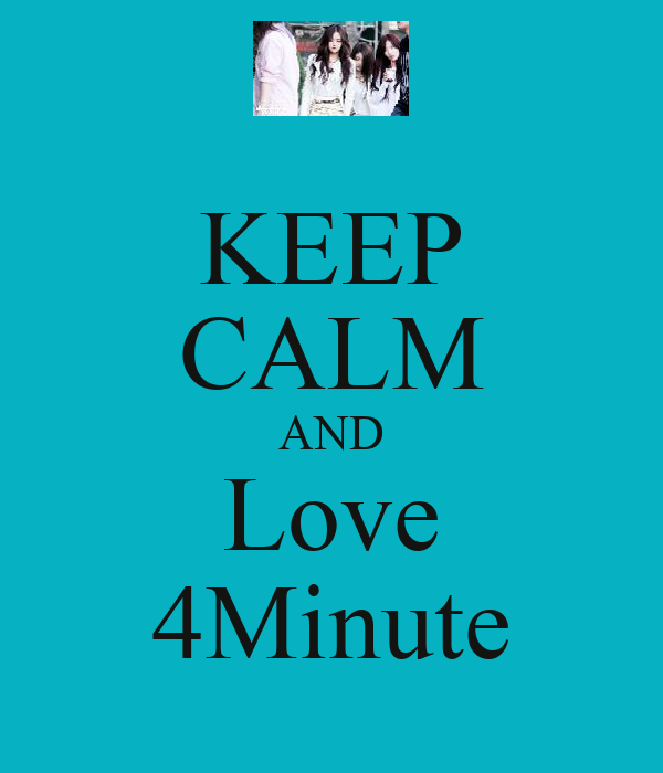 KEEP CALM AND Love 4Minute