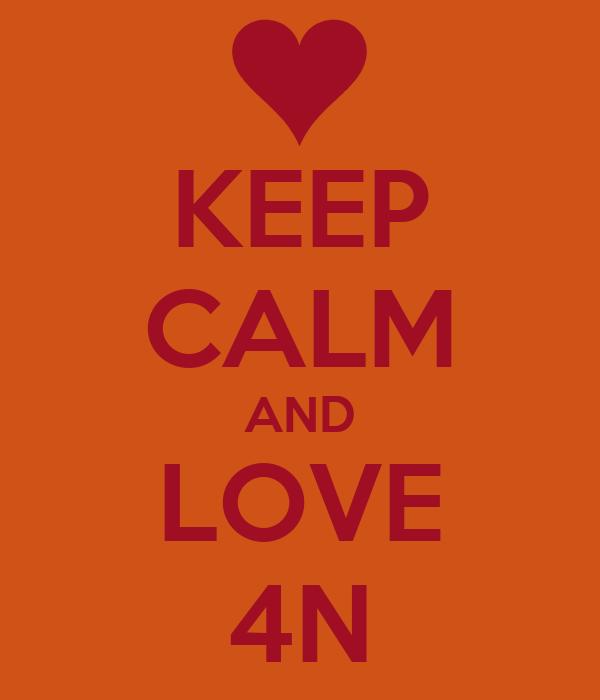 KEEP CALM AND LOVE 4N
