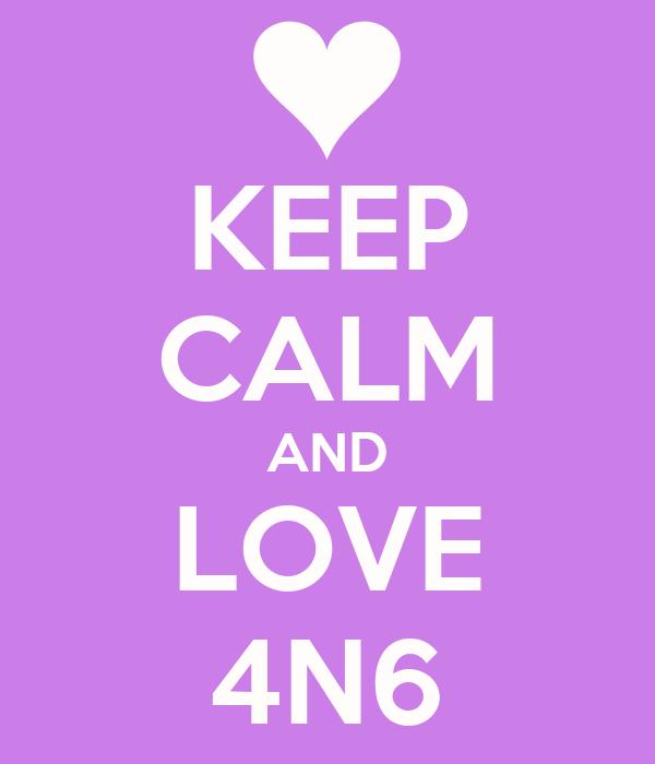 KEEP CALM AND LOVE 4N6
