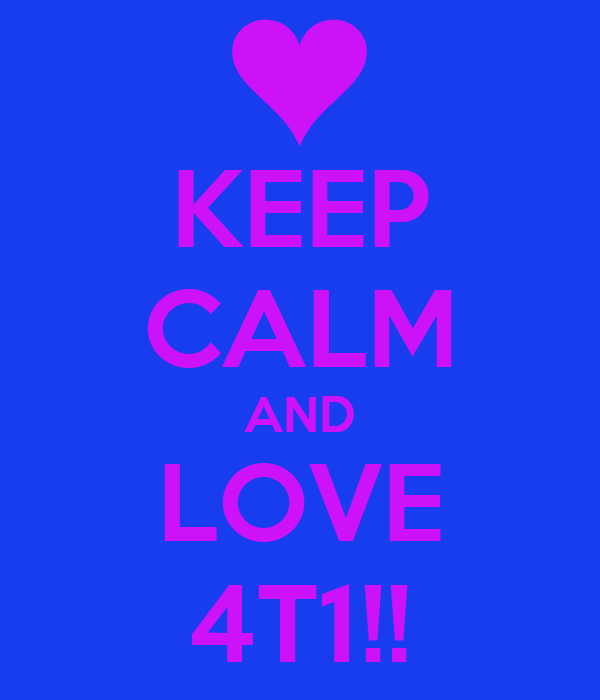 KEEP CALM AND LOVE 4T1!!