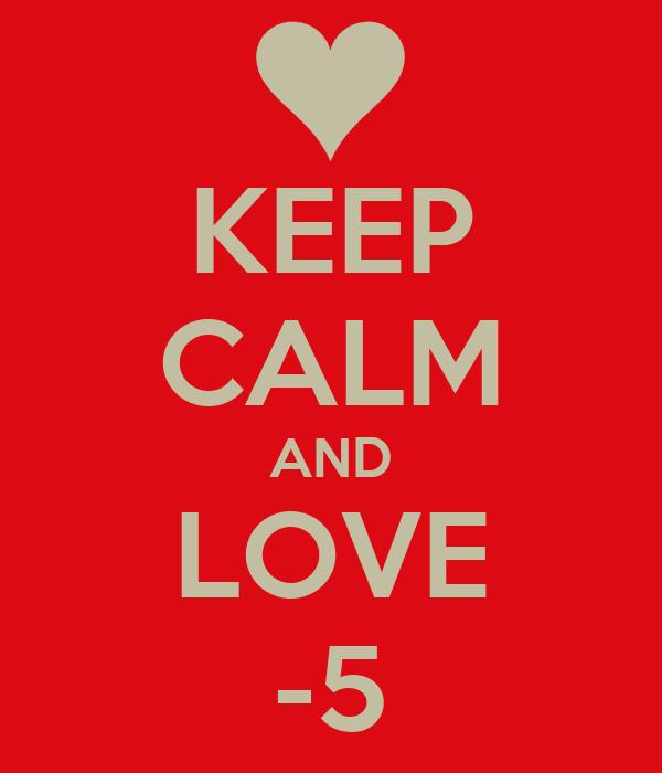 KEEP CALM AND LOVE -5