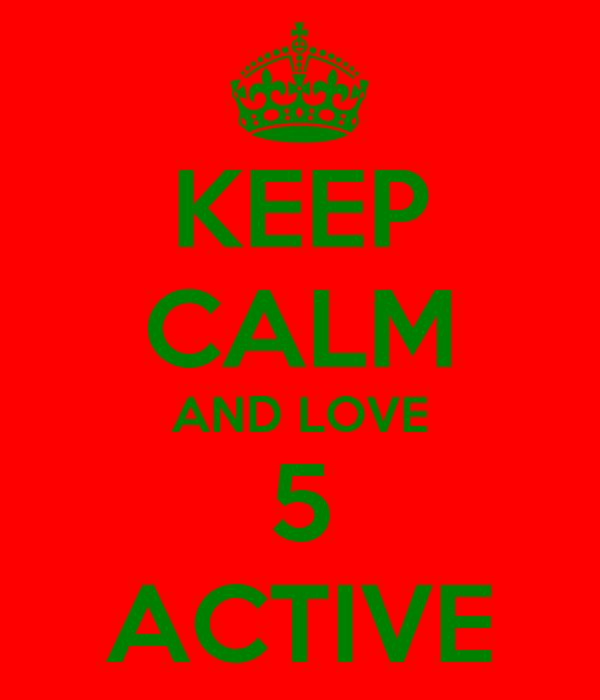KEEP CALM AND LOVE 5 ACTIVE