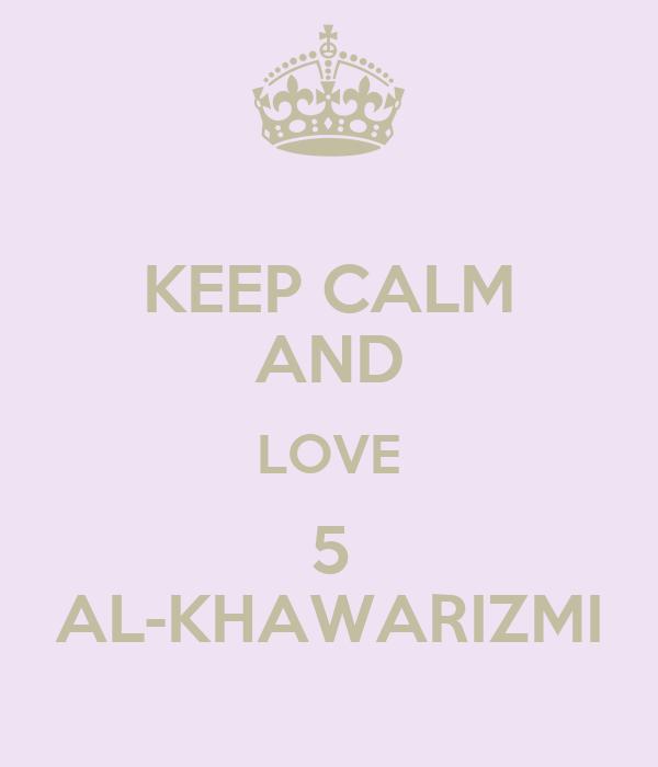 KEEP CALM AND LOVE 5 AL-KHAWARIZMI
