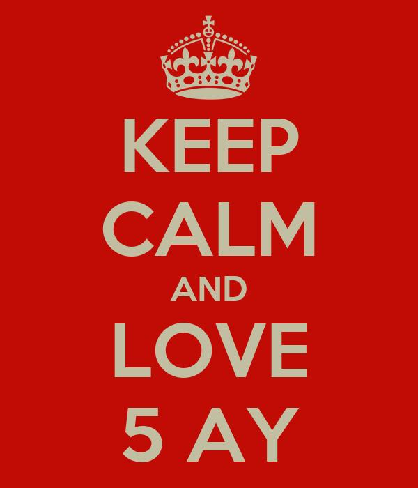 KEEP CALM AND LOVE 5 AY