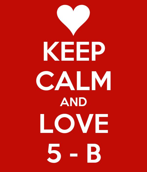 KEEP CALM AND LOVE 5 - B