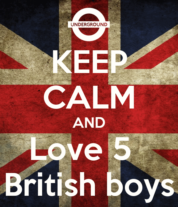 KEEP CALM AND Love 5   British boys