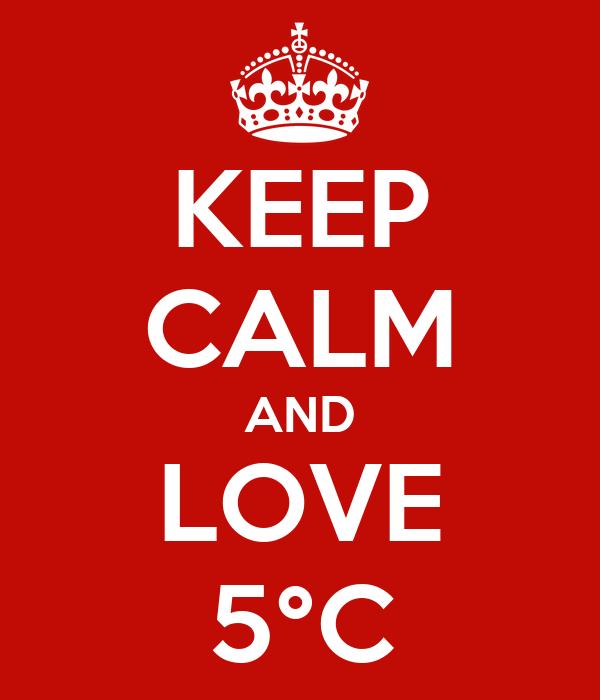 KEEP CALM AND LOVE 5°C
