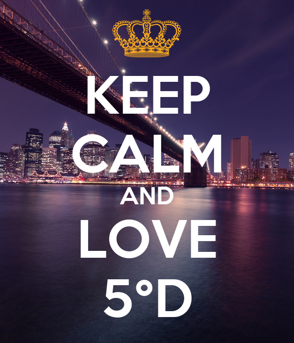 KEEP CALM AND LOVE 5°D