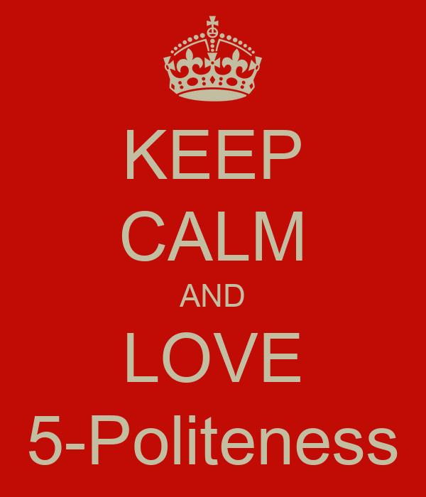 KEEP CALM AND LOVE 5-Politeness