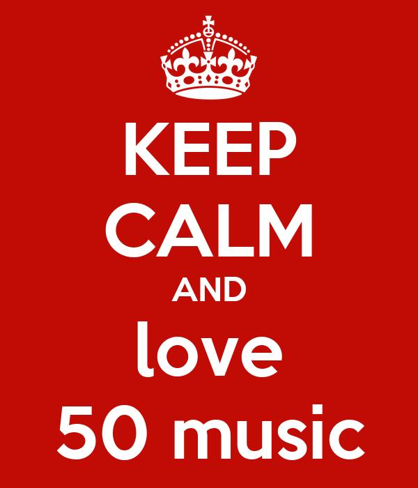 KEEP CALM AND love 50 music