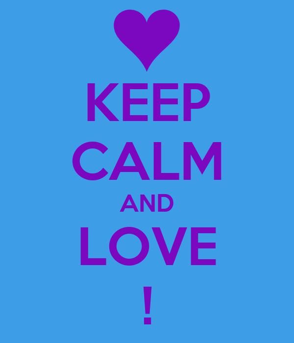 KEEP CALM AND LOVE !