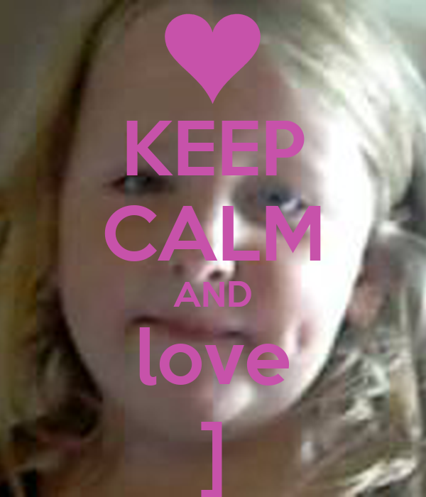 KEEP CALM AND love ]
