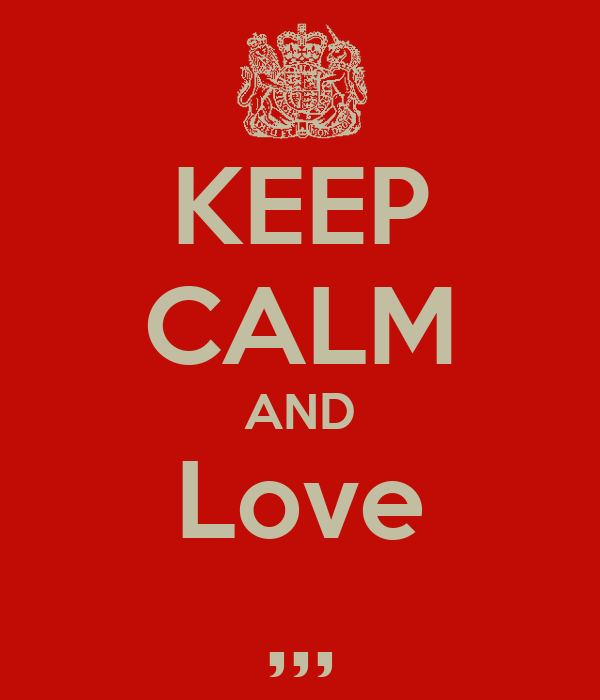 KEEP CALM AND Love ,,,