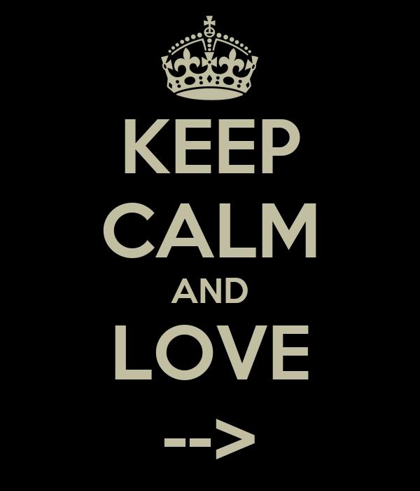 KEEP CALM AND LOVE -->