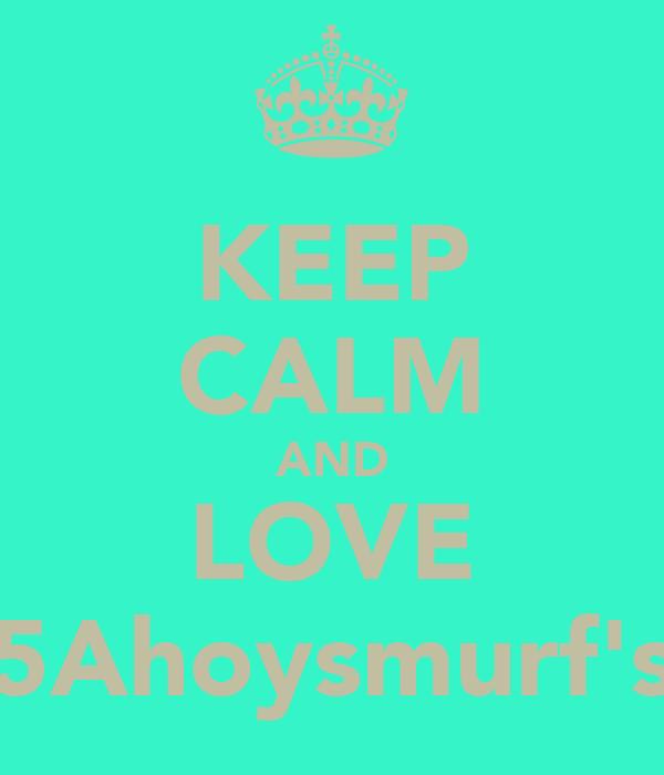 KEEP CALM AND LOVE 5Ahoysmurf's