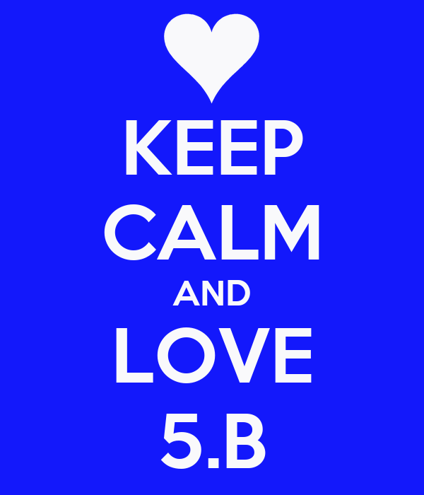KEEP CALM AND LOVE 5.B