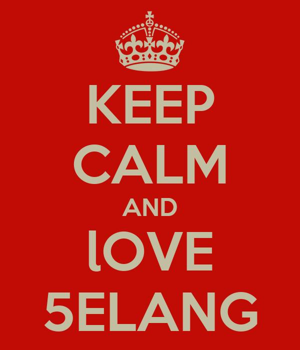 KEEP CALM AND lOVE 5ELANG
