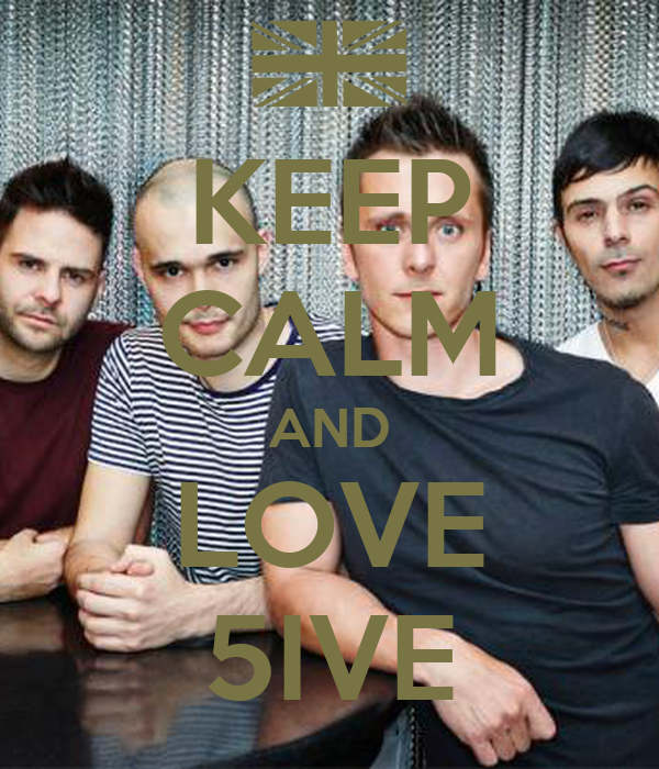 KEEP CALM AND LOVE 5IVE