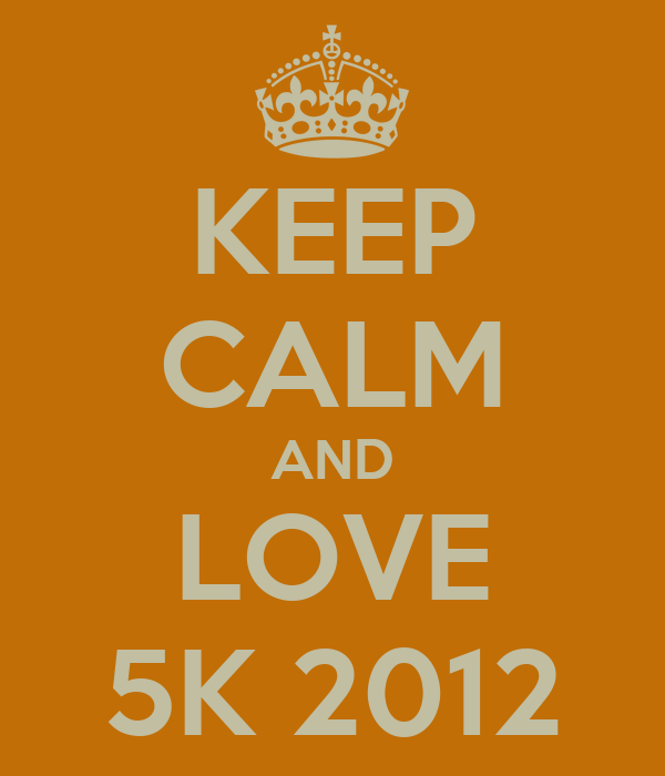 KEEP CALM AND LOVE 5K 2012