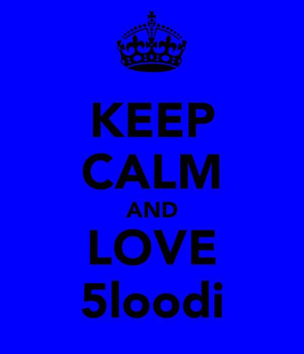 KEEP CALM AND LOVE 5loodi