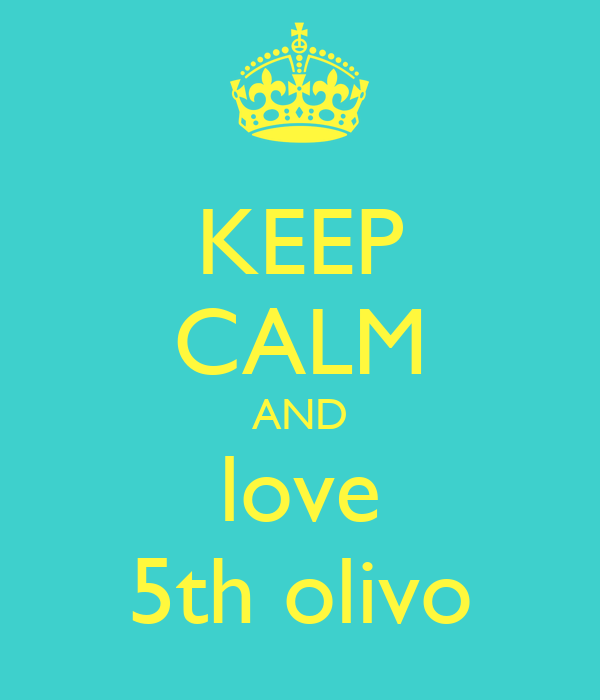 KEEP CALM AND love 5th olivo
