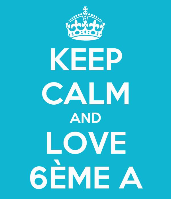 KEEP CALM AND LOVE 6ÈME A
