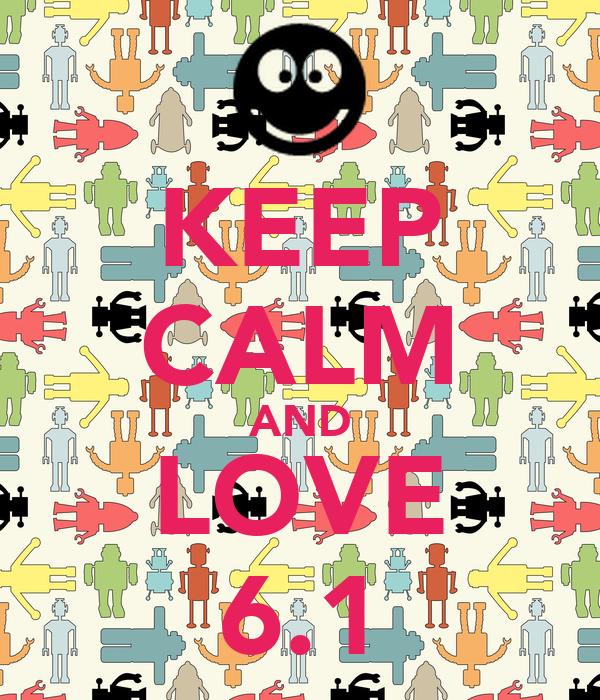KEEP CALM AND LOVE 6.1