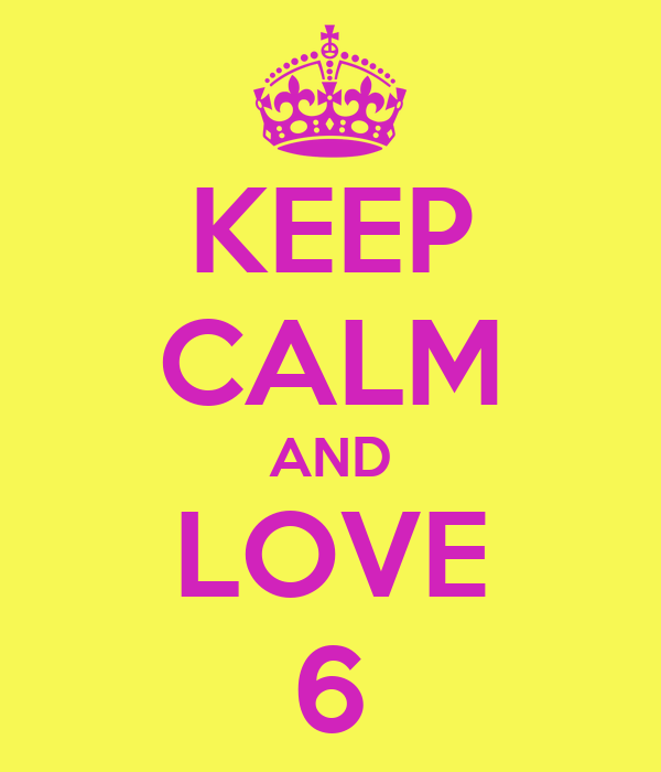 KEEP CALM AND LOVE 6