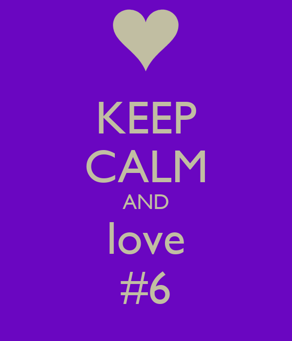 KEEP CALM AND love #6