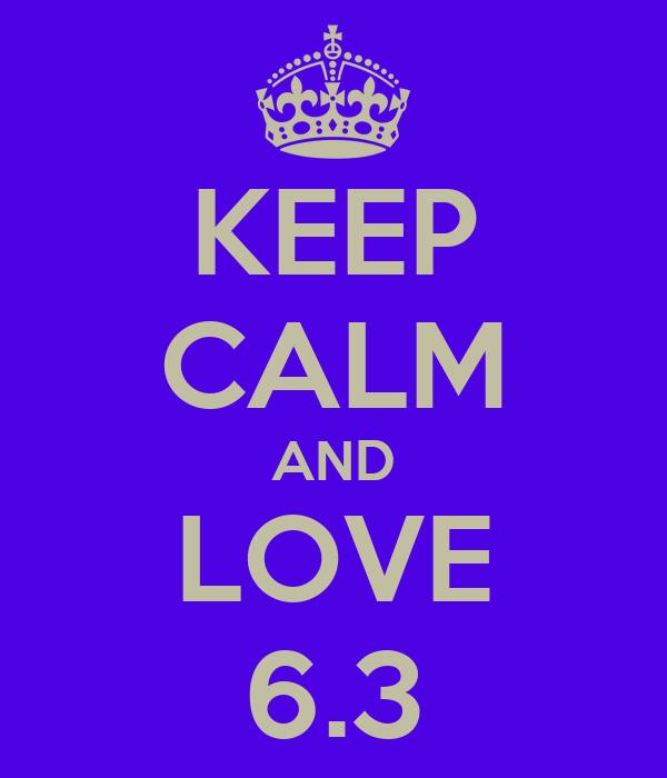 KEEP CALM AND LOVE 6.3
