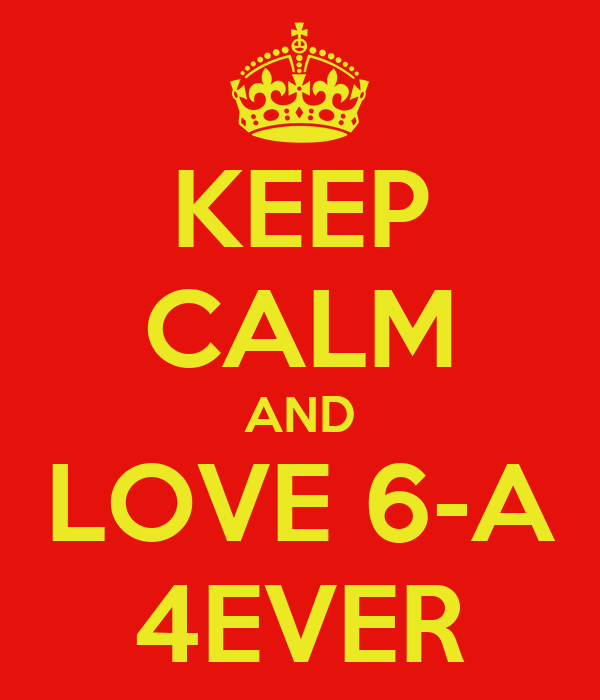 KEEP CALM AND LOVE 6-A 4EVER