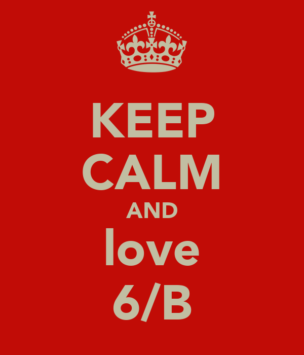 KEEP CALM AND love 6/B